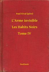 L'Arme invisible - Les Habits Noirs -: Volume 4