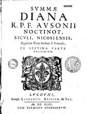 Summa Diana, in qua R. P. D. Antonini Diana,... opera omnia... Antonio vero Cotonio, alias Ausonio Noctinot...