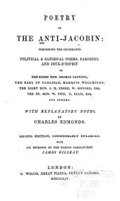 Poetry of the Anti-Jacobin: Comprising the Celebrated Political & Satirical Poems, Parodies and Jeux-d'esprit of the Right Hon. George Canning, the Earl of Carlisle, Marquis Wellesley, the Right Hon. J. H. Frere, W. Gifford, Esq., the Rt. Hon. W. Pitt, G. Ellis, Esq., and Others
