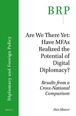 Are We There Yet  Have MFAs Realized the Potential of Digital Diplomacy  PDF
