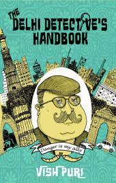 The Delhi Detective's Handbook: Vish Puri's Guide to Operating as a Private Investigator in India
