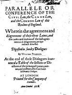 A Parallele Or Conference of the Civil Law, the Canon Law, and the Common Law of this Realme of England