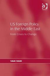 US Foreign Policy in the Middle East: From Crises to Change