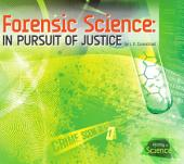 Forensic Science: In Pursuit of Justice: In Pursuit of Justice