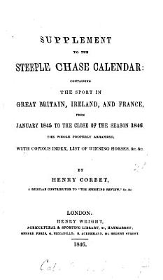 The steeple chase calendar  a chronicle of the sport in Great Britain     Suppl  from Jan  1845 to the close of 1846 PDF