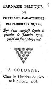 Parnasse Belgique Ou Portraits Caracterisez Des Principaux Sujets Qui l'ont composé depuis le premier de Janvier 1705. jusqu'au seize May 1706
