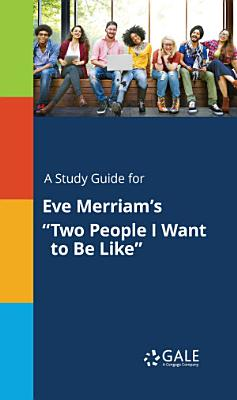 A Study Guide for Eve Merriam s  Two People I Want to Be Like