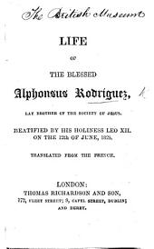 The Life of the Blessed Alphonsus Rodriguez ... Translated from the French
