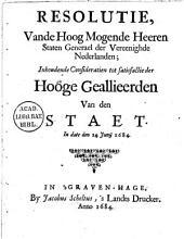 Resolutie, vande hoog mogende heeren Staten Generael der Vereenighde Nederlanden; inhoudende consideratien tot satisfactie der hooge geallieerden van den staet. In date den 24 Junij 1684