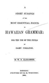 A Short Synopsis of the Most Essential Points in Hawaiian Grammar: For the Use of the Pupils of Oahu College, Volume 1