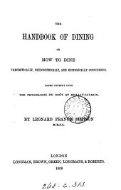 The handbook of dining, based chiefly upon the Physiologie du goût of Brillat-Savarin