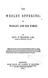 The Wesley offering: or, Wesley and his times