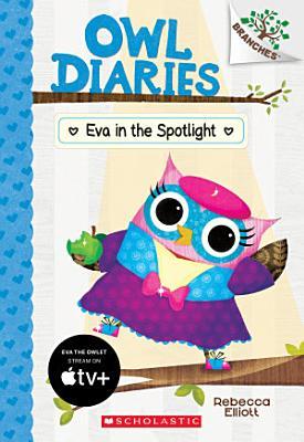Eva in the Spotlight  A Branches Book  Owl Diaries  13  PDF