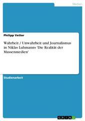 Wahrheit / Unwahrheit und Journalismus in Niklas Luhmanns 'Die Realität der Massenmedien'