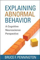 Explaining Abnormal Behavior: A Cognitive Neuroscience Perspective