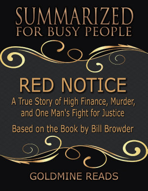 Red Notice   Summarized for Busy People  A True Story of High Finance  Murder  and One Man s Fight for Justice  Based on the Book by Bill Browder