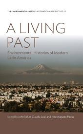 A Living Past: Environmental Histories of Modern Latin America