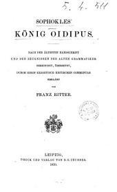 König Oidipus nach der ältesten Handschrift und den Zeugnissen der alten Grammatiker berichtigt, übersetzt, durch einen exegetisch-kritischen Commentar erklärt von Franz Ritter