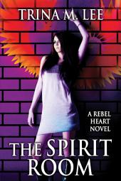 The Spirit Room: Rebel Heart Book 2