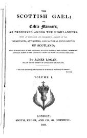 The Scottish Gaël ; Or, Celtic Manners, as Preserved Among the Highlanders: Being an Historical and Descriptive Account of the Inhabitants, Antiquities, and National Peculiarities of Scotland; More Particularly of the Northern, Or Gaëlic Parts of the Country, where the Singular Habits of the Aboriginal Celts are Most Tenaciously Retained, Volume 1