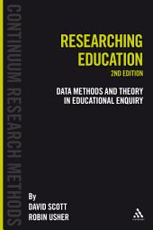 Researching Education: Data, methods and theory in educational enquiry, Edition 2