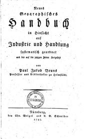 Neues Geographisches Handbuch in Hinsicht auf Industrie und Handlung systematisch geordnet und bis auf die jetzigen Zeiten fortgesetzt