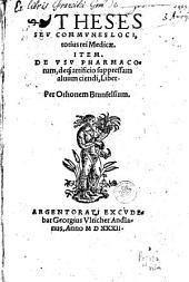 Theses, seu communes loci totius rei medicae, item De usu pharmacorum ... liber