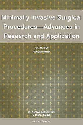 Minimally Invasive Surgical Procedures—Advances in Research and Application: 2012 Edition