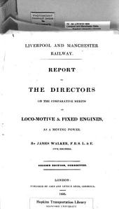 Liverpool and Manchester Railway: Report to the directors on the comparative merits of loco-motive & fixed engines, as a moving power