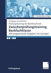 Zwischenprüfungstraining Bankfachklasse: 300 programmierte Aufgaben mit Lösungen, Ausgabe 3