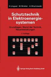 Schutztechnik in Elektroenergiesystemen: Grundlagen, Stand der Technik, Neuentwicklungen, Ausgabe 2