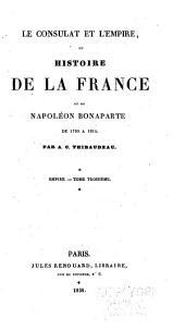 Le Consulat et l'Empire ou Histoire de la France et de Napoléon Bonaparte de 1799 à 1815: Volume3