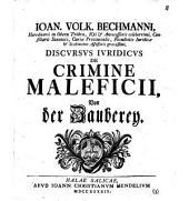 Ioan. Volk. Bechmanni ... discursus iuridicus de crimine maleficii: von der Zauberey
