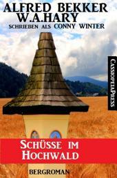 Schüsse im Hochwald: Bergroman: Cassiopeiapress Unterhaltung