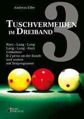 Tuschvermeiden im Dreiband Band 3: Kurz-Lang-Lang, Lang-Lang-Kurz, Umkehrer, B2 press an der Bande und Testprogramm