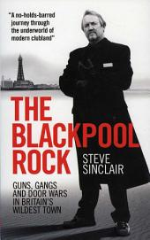 Blackpool Rock: Guns, Gangs and Door Wars in Britain's Wildest Town