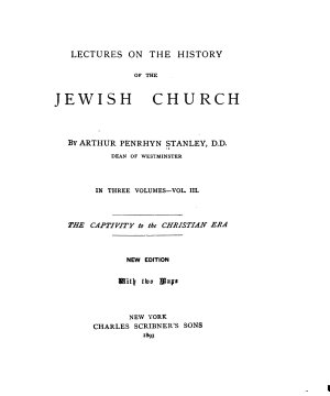 Lectures on the History of the Jewish Church  The captivity to the Christian era PDF