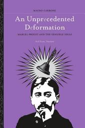 Unprecedented Deformation, An: Marcel Proust and the Sensible Ideas