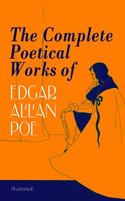 The Complete Poetical Works of Edgar Allan Poe  Illustrated