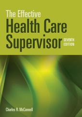 The Effective Health Care Supervisor: Edition 7