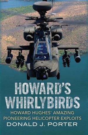 Howard s Whirlybirds  Howard Hughes  Amazing Pioneering Helicopter Exploits