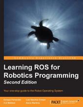 Learning ROS for Robotics Programming: Edition 2