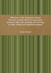 Welcome To The Grammar School Pressure Cooker How Do Assessment Pressures Affect The Teaching And Learning Of Able Gifted And Talented Students  Book PDF