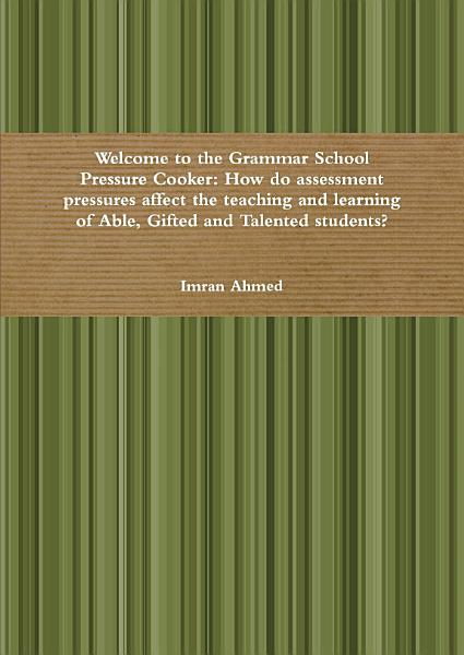 Welcome To The Grammar School Pressure Cooker How Do Assessment Pressures Affect The Teaching And Learning Of Able Gifted And Talented Students