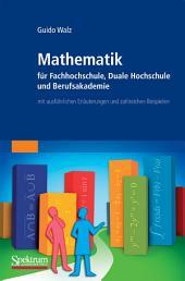 Mathematik für Fachhochschule, Duale Hochschule und Berufsakademie: mit ausführlichen Erläuterungen und zahlreichen Beispielen