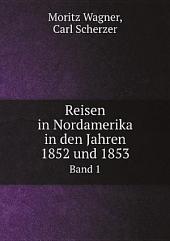 Reisen in Nordamerika in den Jahren 1852 und 1853: Band 1