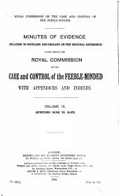 Minutes of evidence [Appendices, and Reports of] ... the Royal Commission on the Care and Control of the Feeble-minded ...: Volume 3