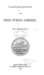Catalogue of the Free Public Library, New Bedford, Mass