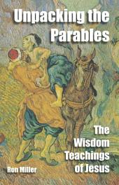 Unpacking The Parables: The Wisdom Teachings Of Jesus