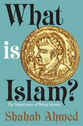 What Is Islam?: The Importance of Being Islamic
